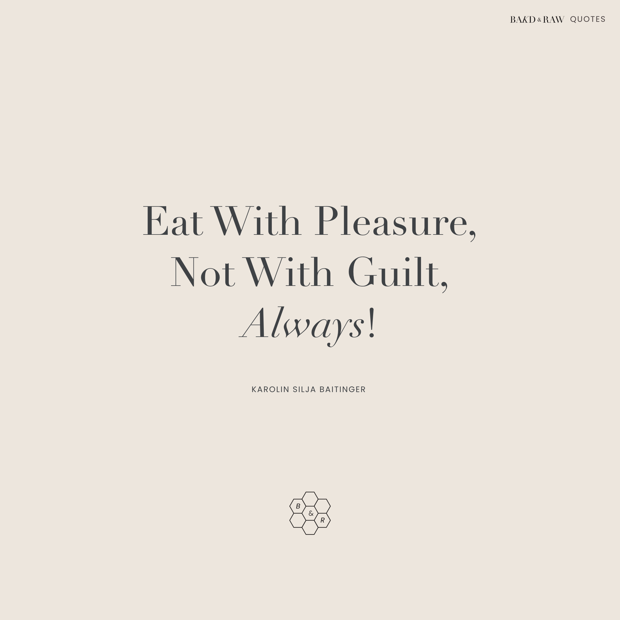 Eat with pleasure, Bakd&Raw Food Quotes by Karolin Baitinger