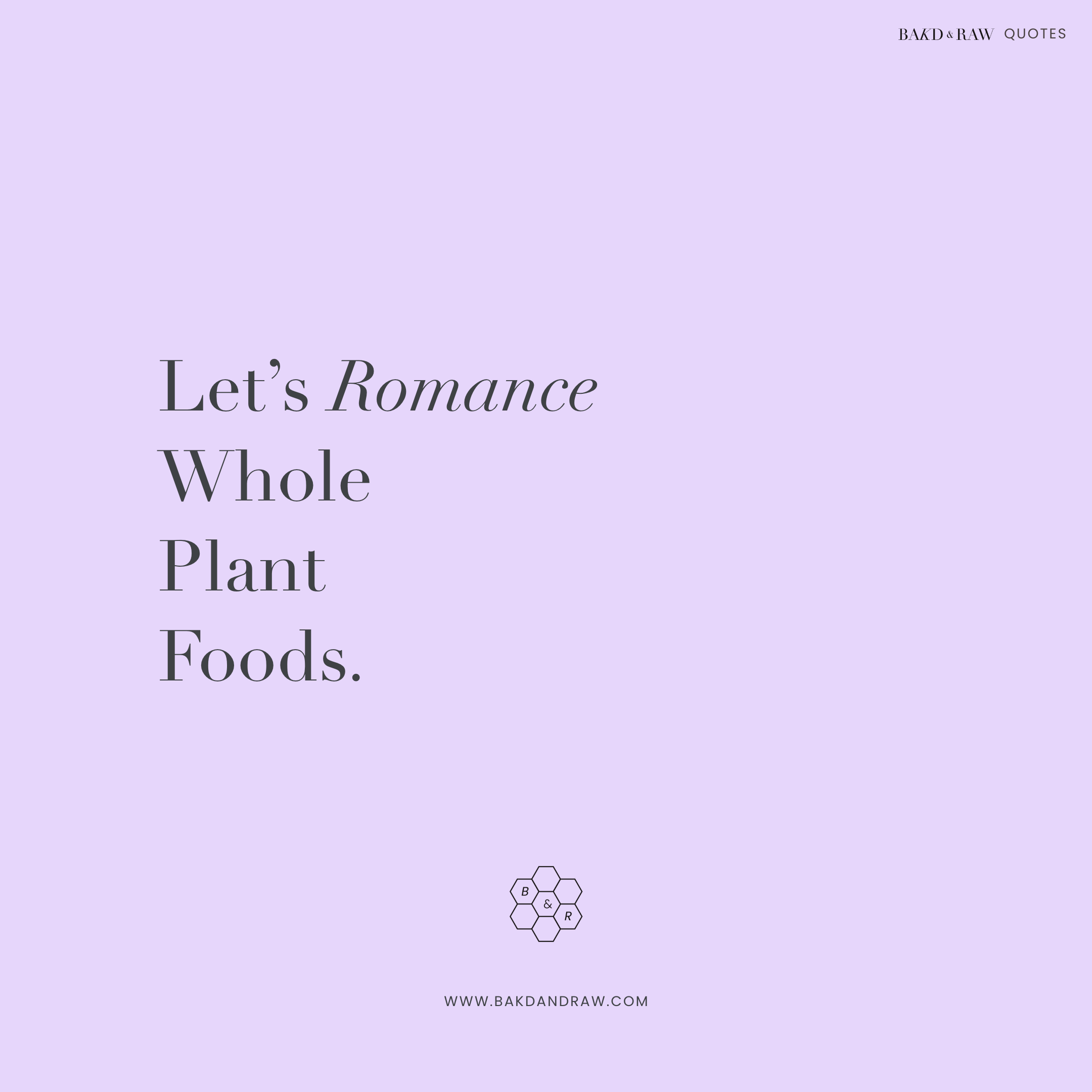 Whole plant foods, Bakd&Raw Food Quotes by Karolin Baitinger
