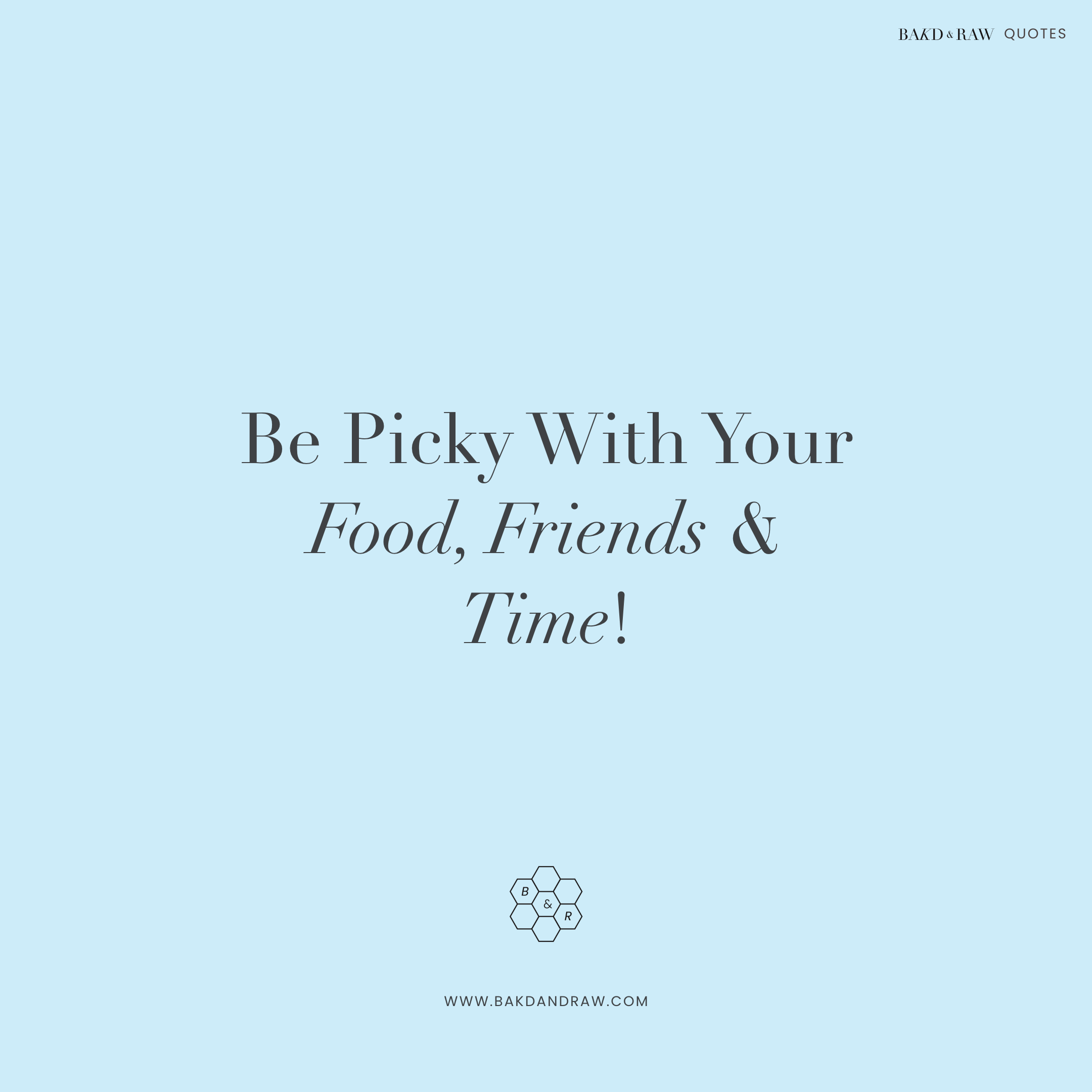 Be Picky with food, Bakd&Raw Food Quotes by Karolin Baitinger