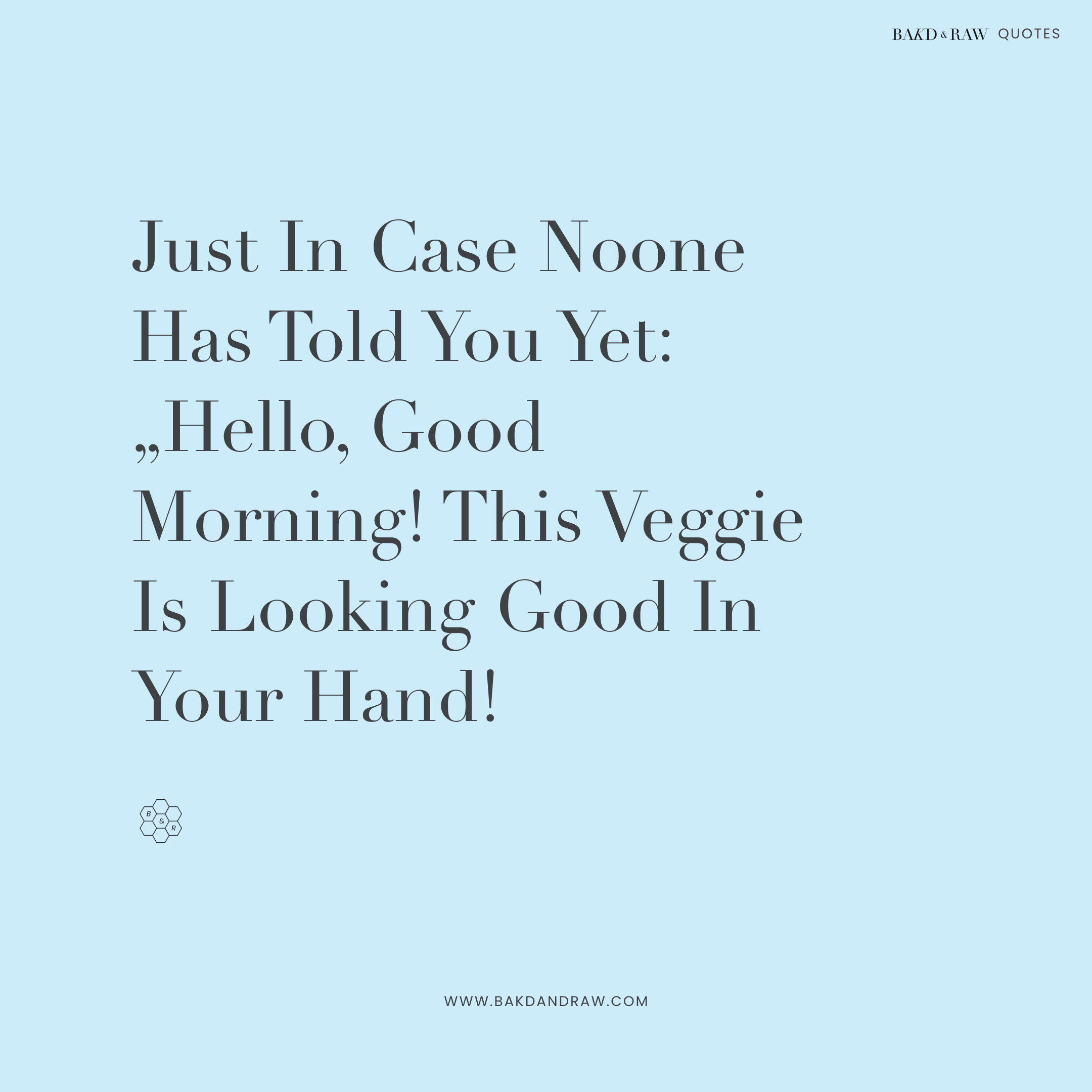 Just in case no-one has told you yet, Bakd&Raw Food Quotes by Karolin Baitinger