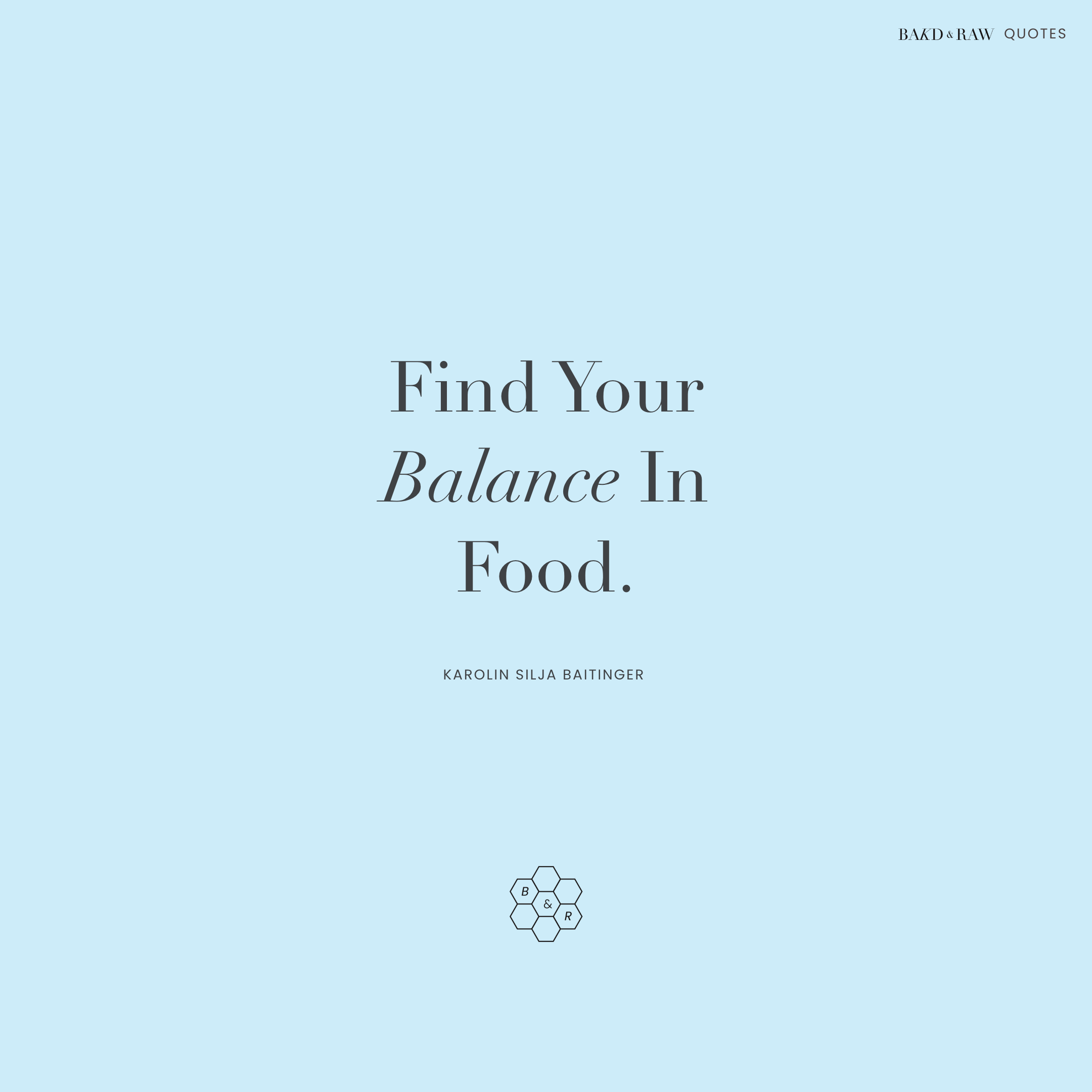 Find your balance, Bakd&Raw Food Quotes by Karolin Baitinger