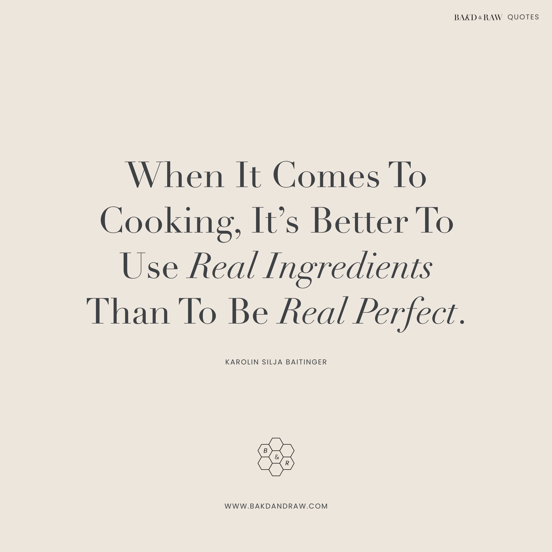 use real ingredients, Bakd&Raw Food Quotes by Karolin Baitinger