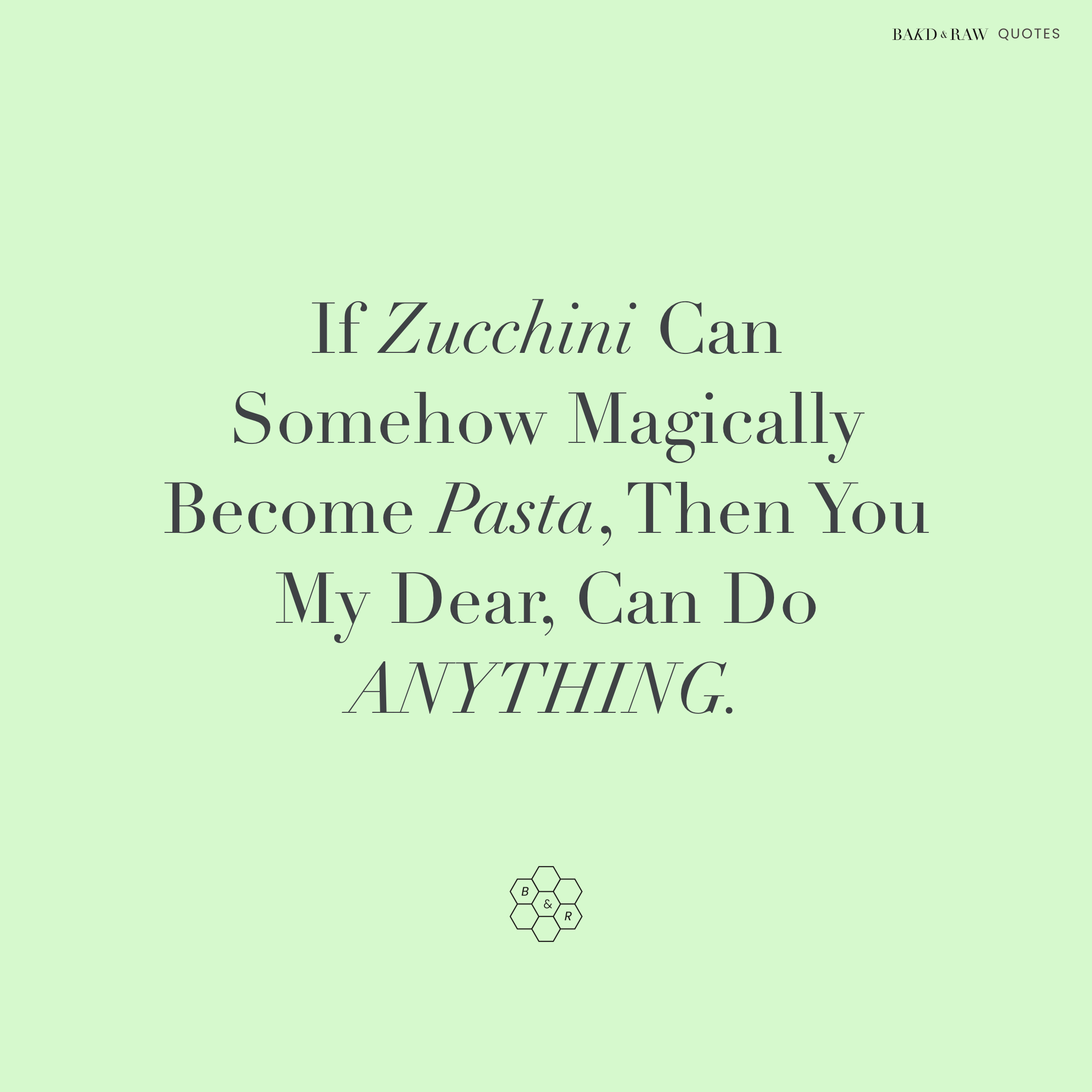 If Zucchini can be pasta, Bakd&Raw Food Quotes by Karolin Baitinger