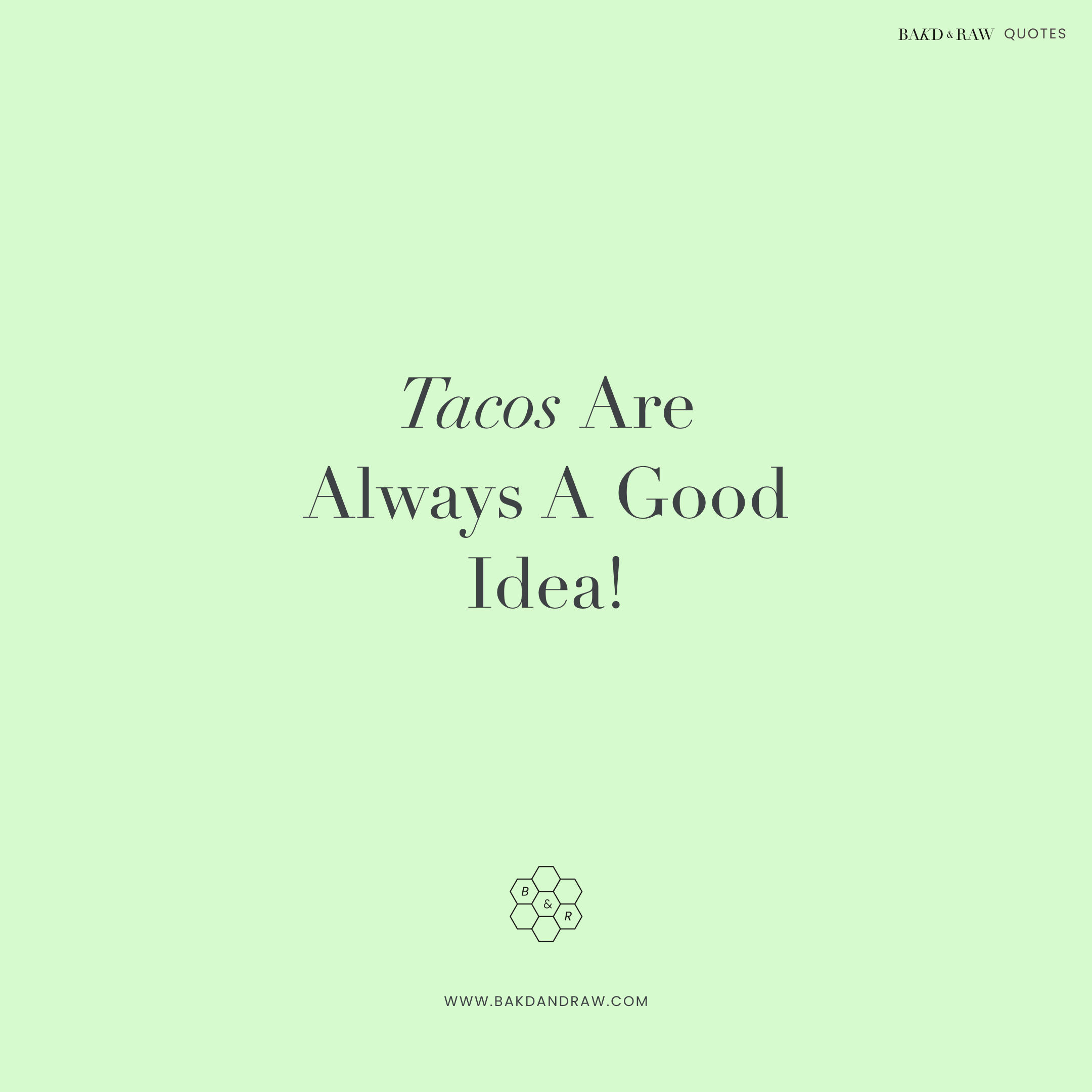 tacos are a good idea, Bakd&Raw Food Quotes by Karolin Baitinger