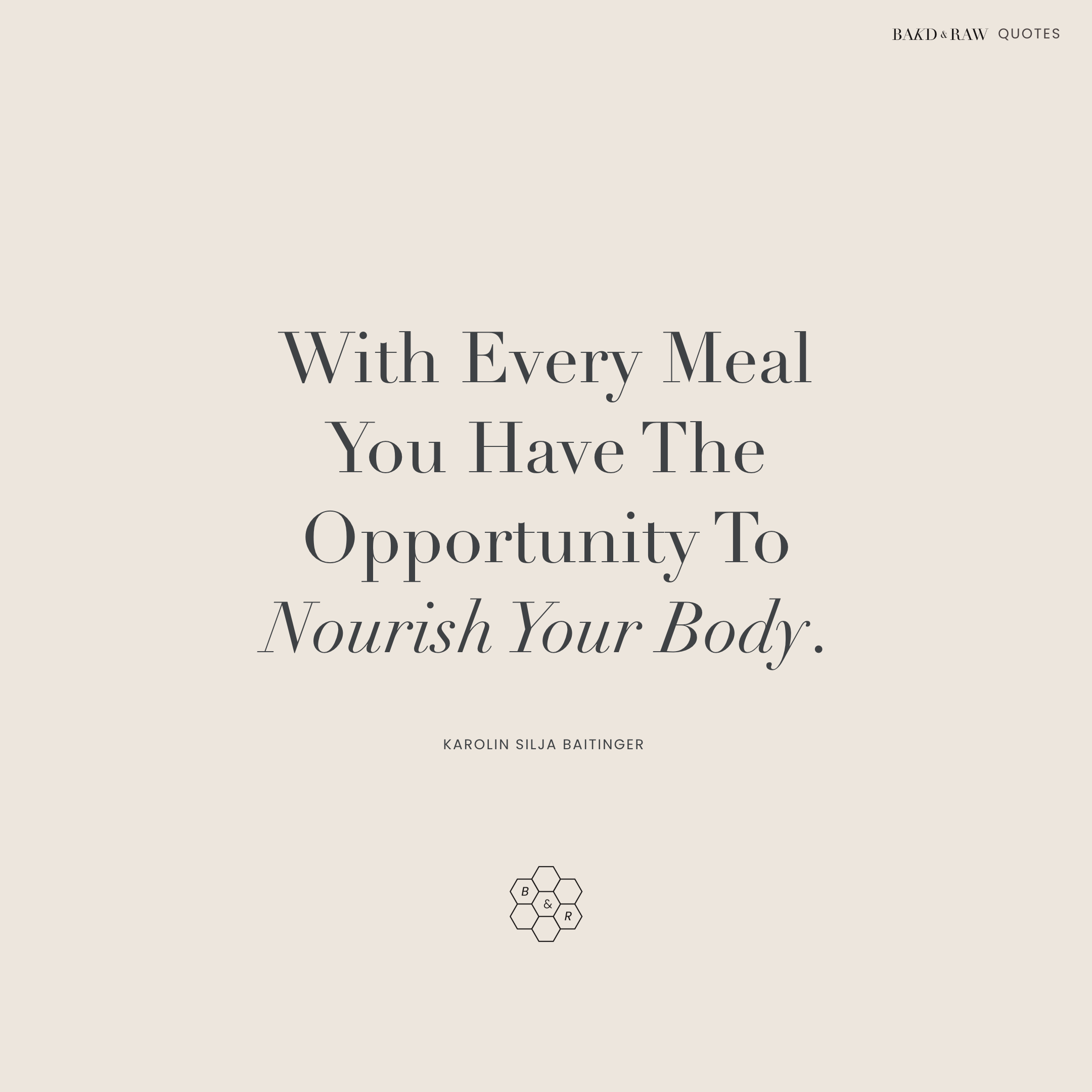 With Every Meal, Bakd&Raw Food Quotes by Karolin Baitinger