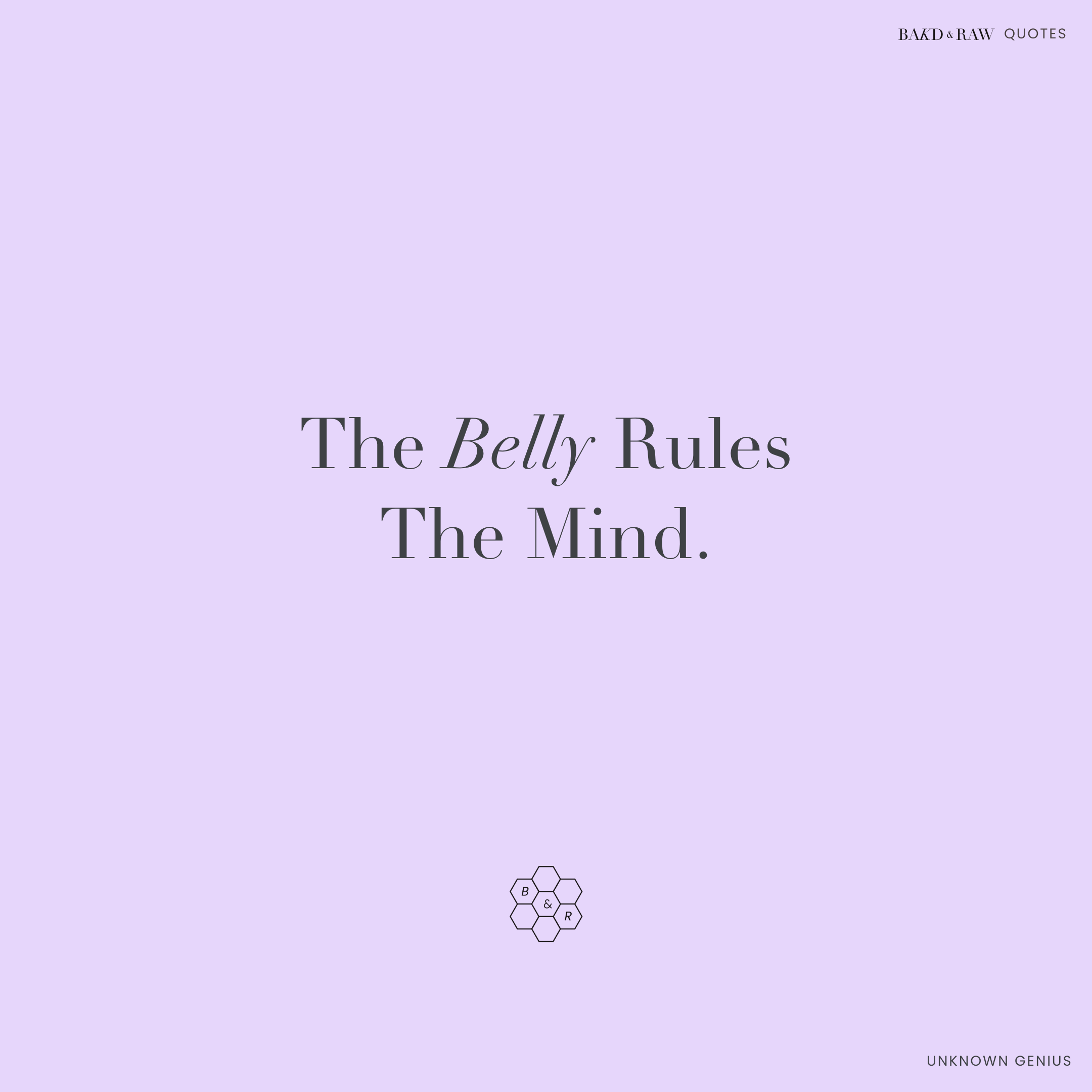 The Belly rules, Bakd&Raw Food Quotes by Karolin Baitinger