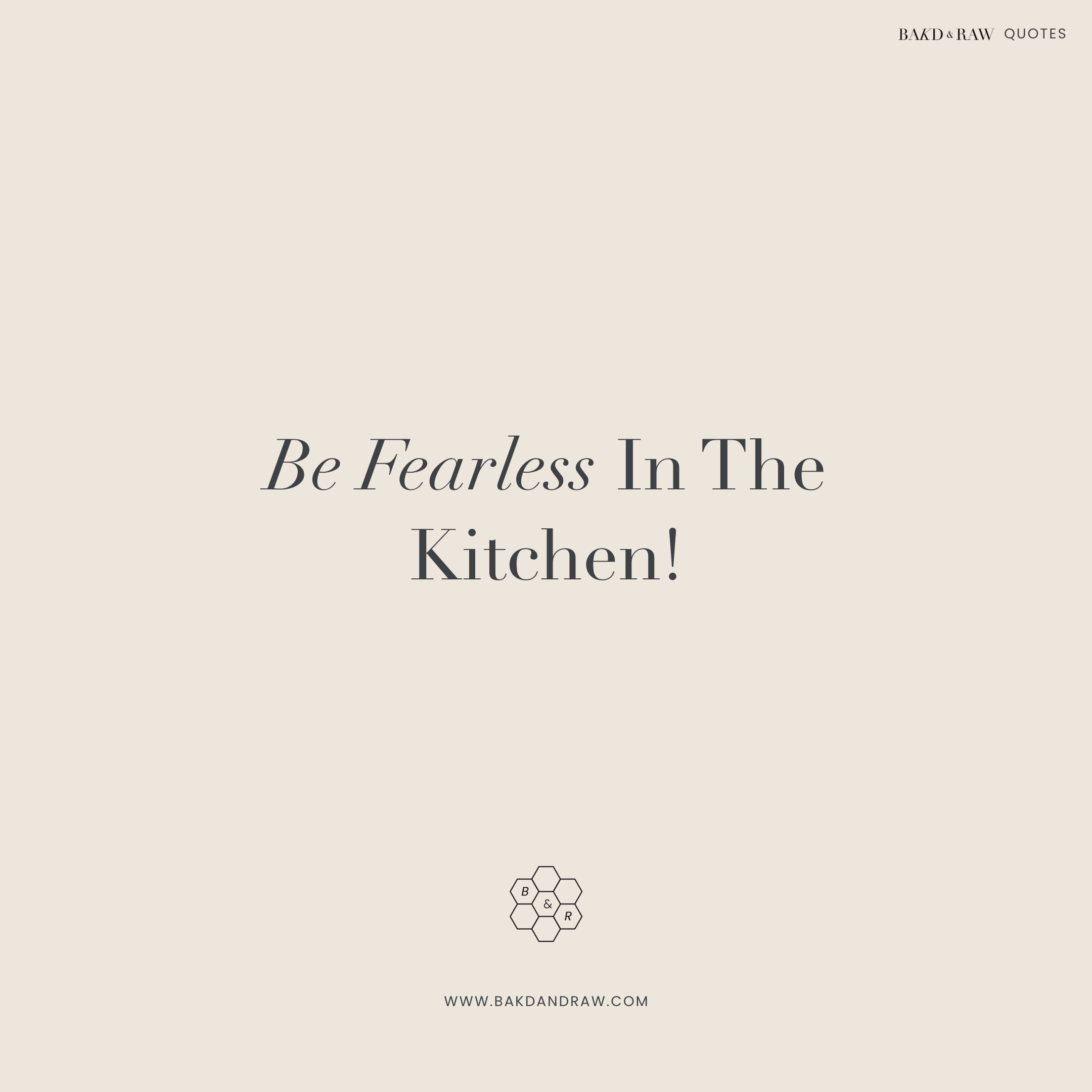 be fearless, Bakd&Raw Food Quotes by Karolin Baitinger