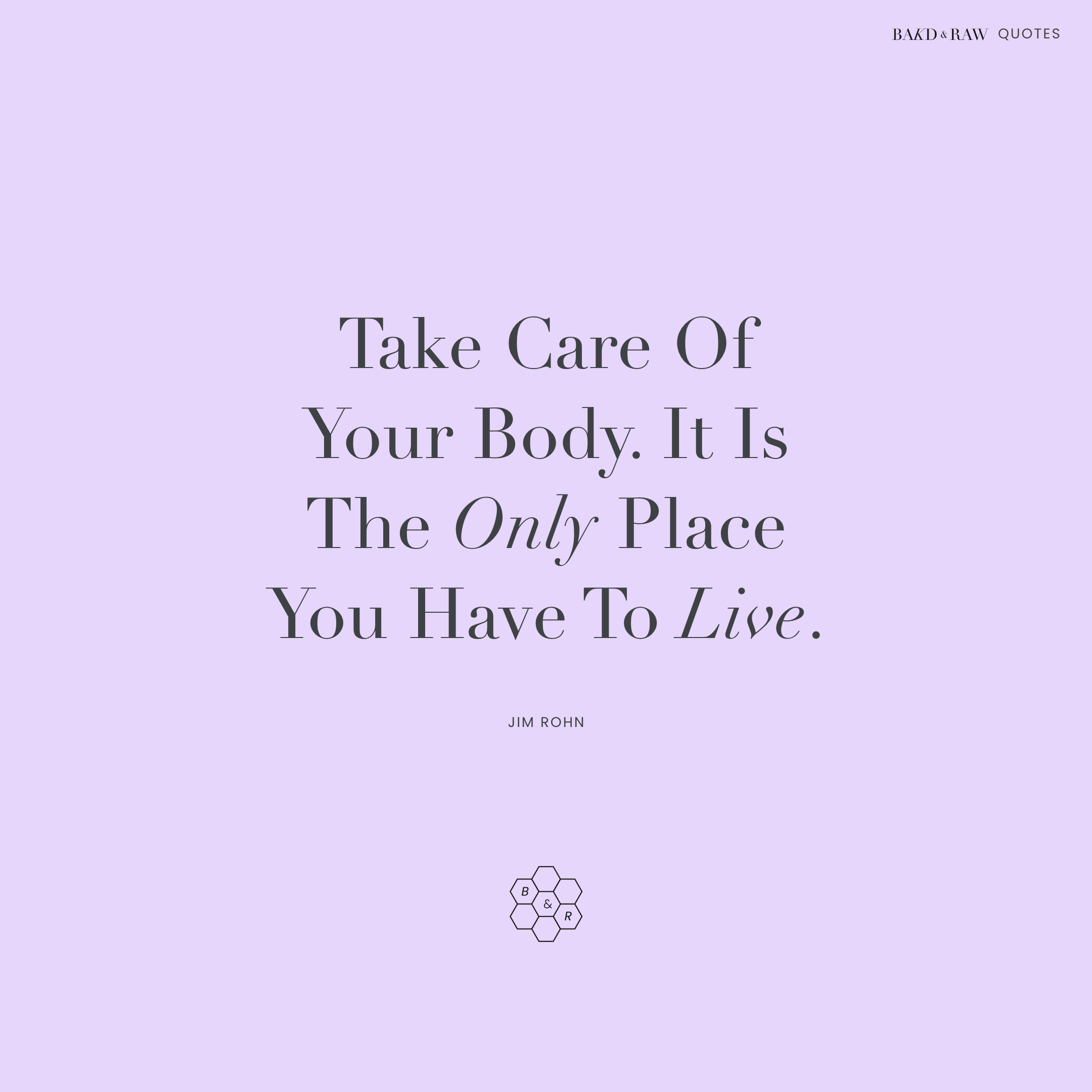 Take Care of your body, Bakd&Raw Food Quotes by Karolin Baitinger