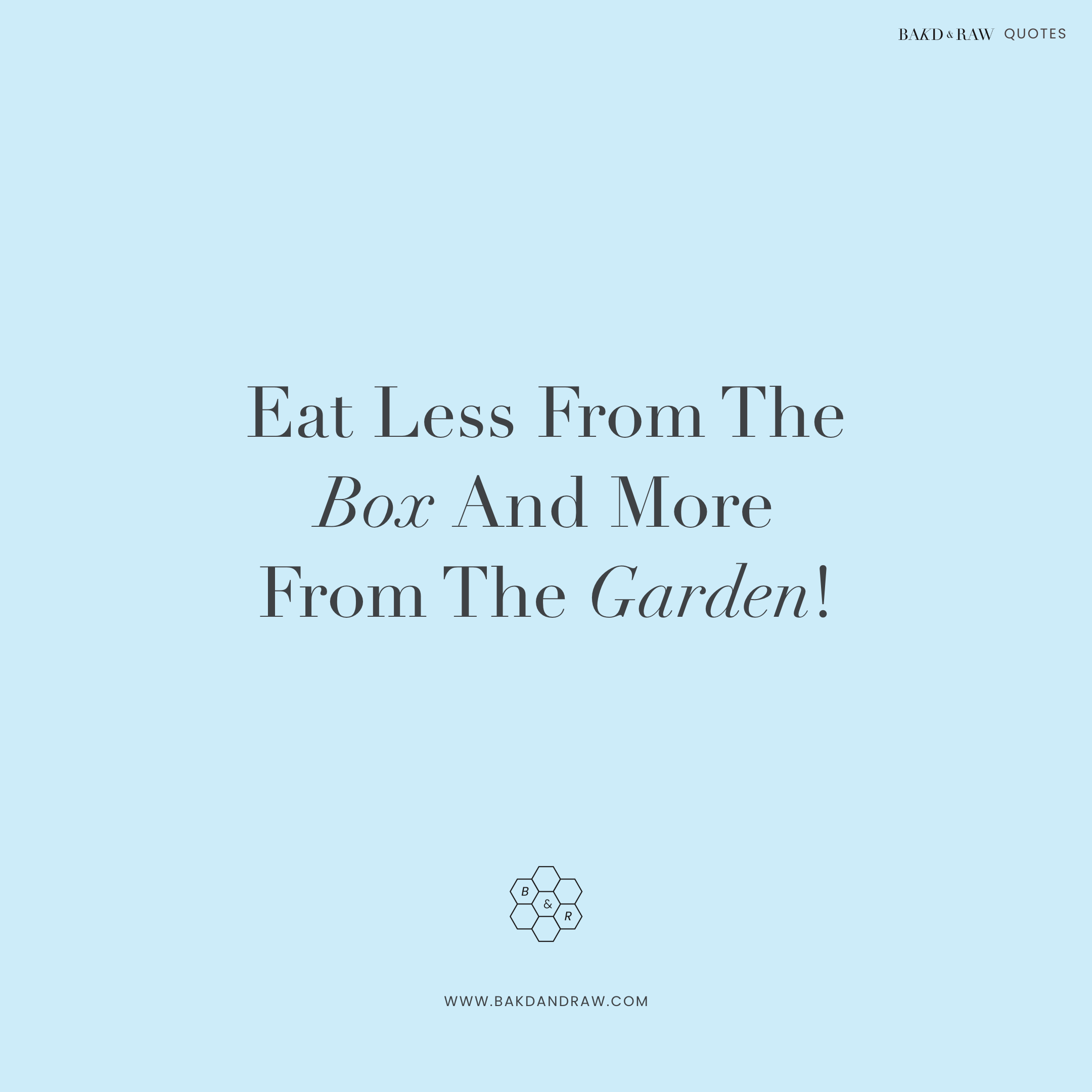 eat less from the box, Bakd&Raw Food Quotes by Karolin Baitinger