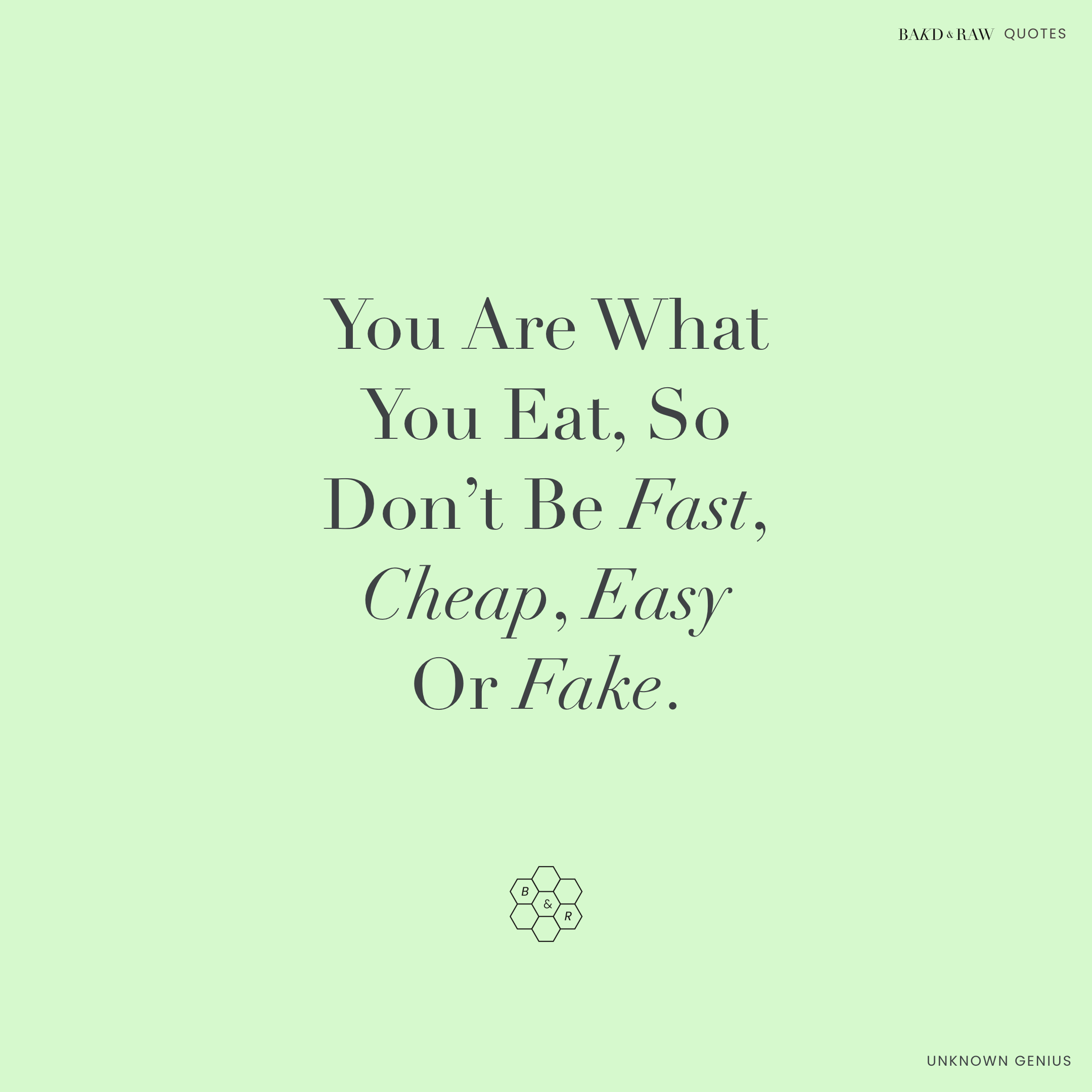 You are what you eat, Bakd&Raw Food Quotes by Karolin Baitinger