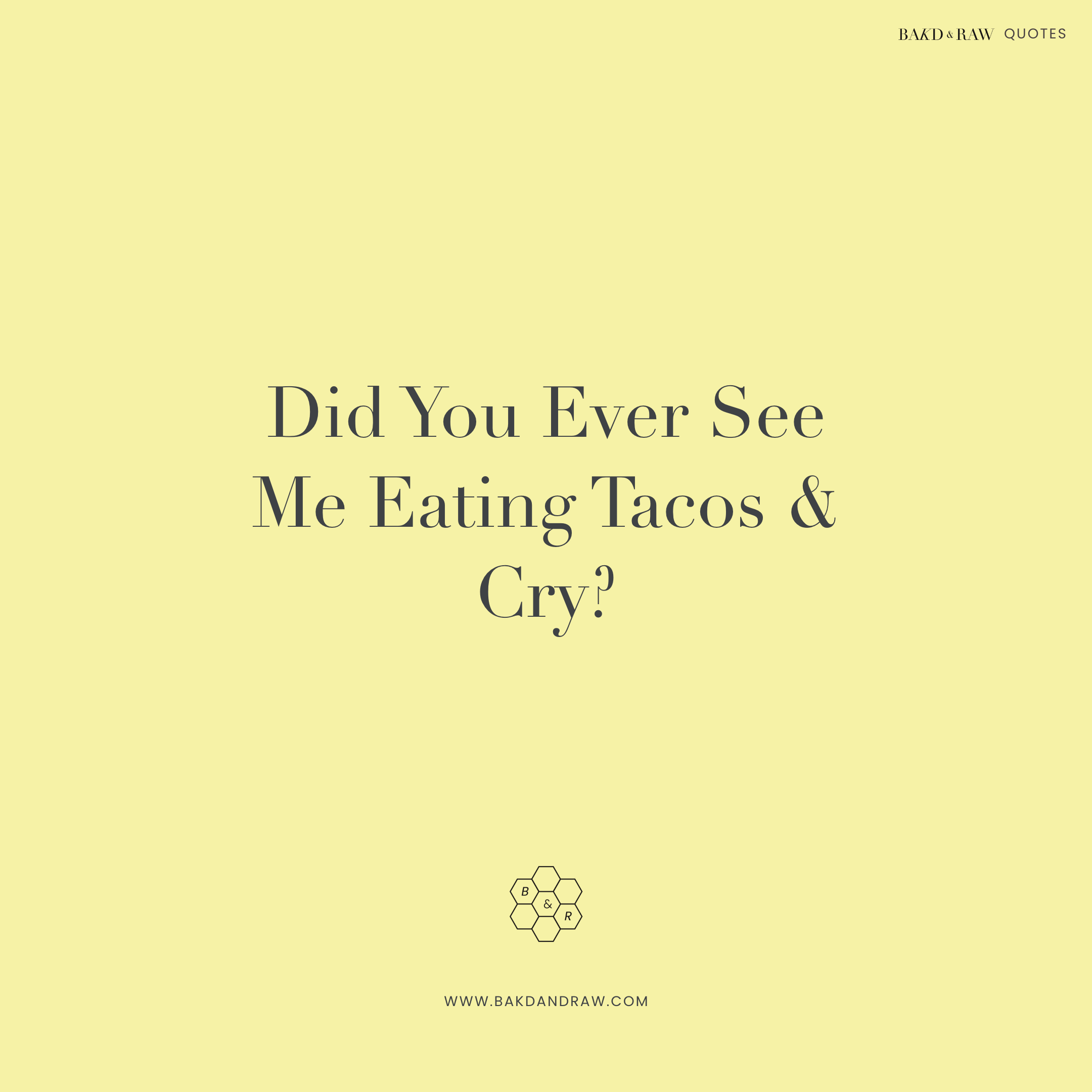 Did you ever, Bakd&Raw Food Quotes by Karolin Baitinger