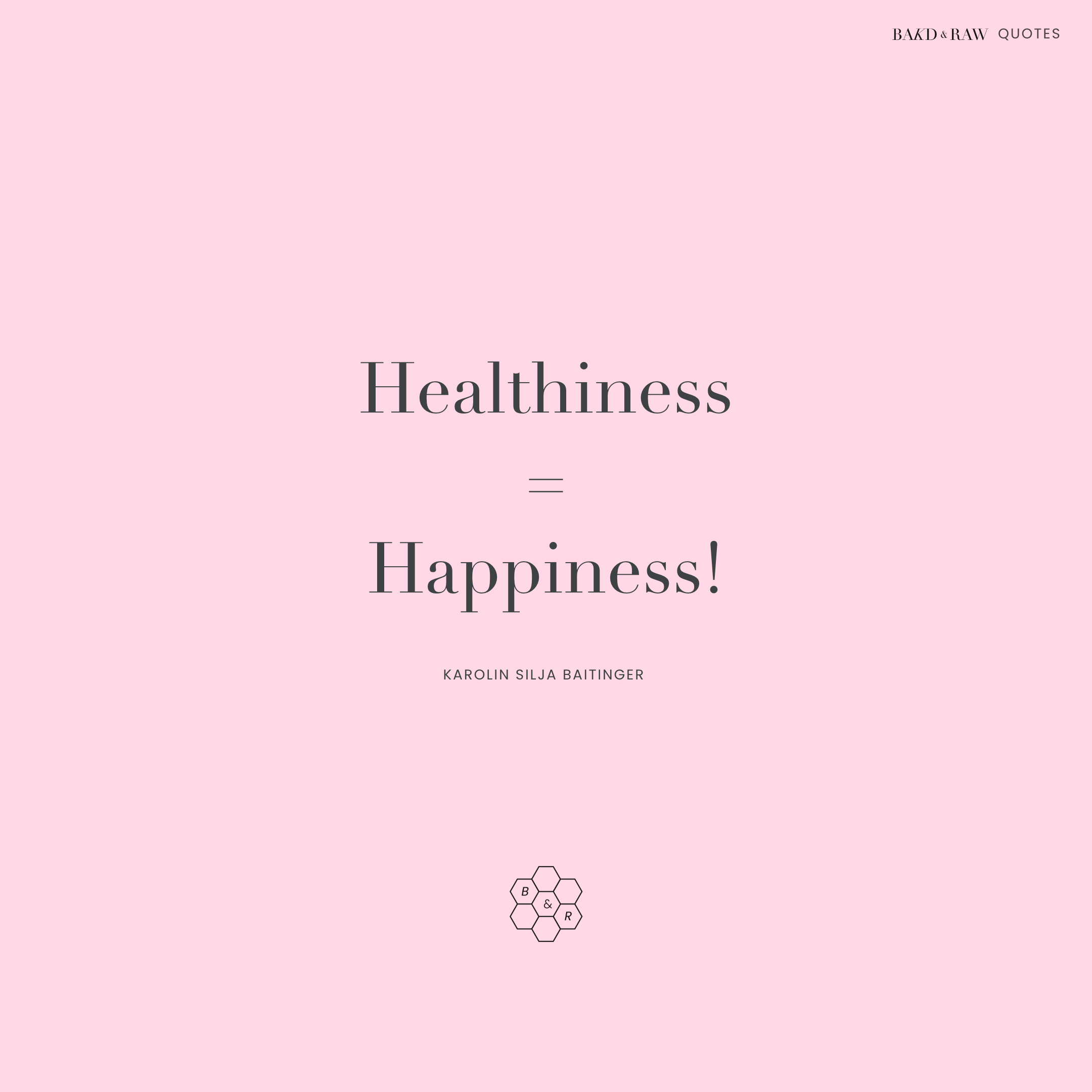 Healthyness is happiness, Bakd&Raw Food Quotes by Karolin Baitinger