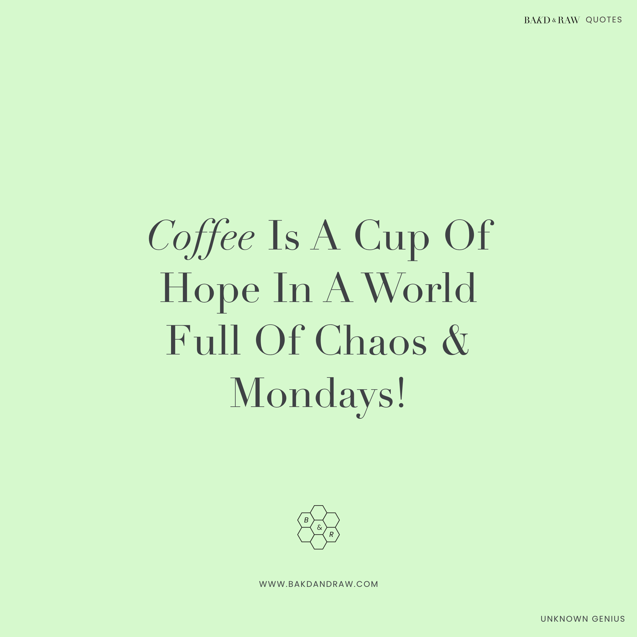 Coffee is a cup of hope, Bakd&Raw Food Quotes by Karolin Baitinger