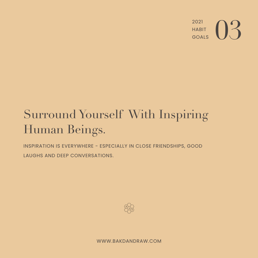Habit Goal 3: Surround yourself with inspiring human beings