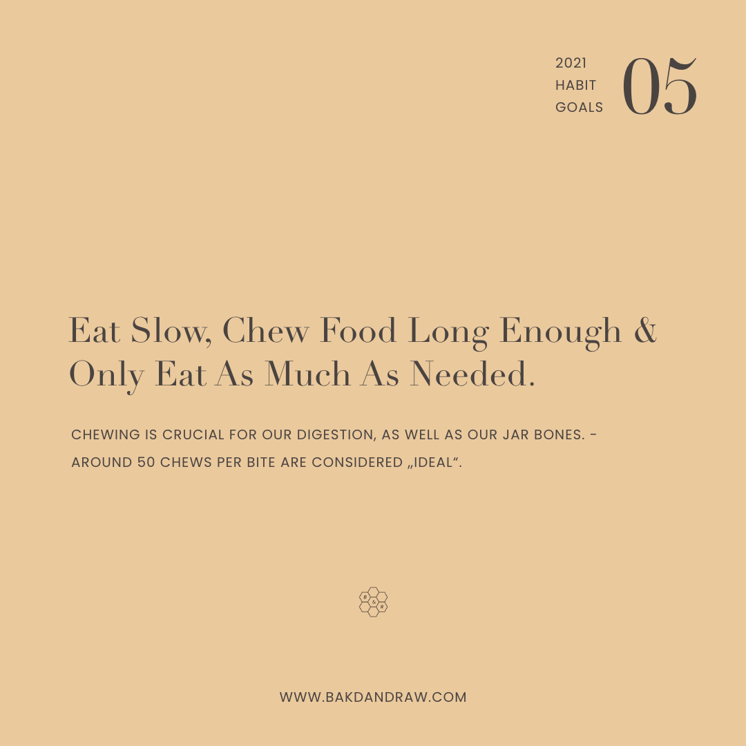 Habit goal 5:eat slow, chew food long enough and only eat as much as desired by your body